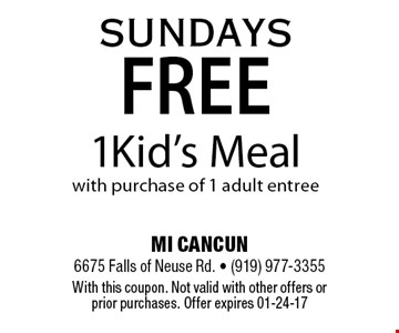 SUNDAYS FREE 1 Kid's Meal with purchase of 1 adult entree. MI CANCUN 6675 Falls of Neuse Rd. - (919) 977-3355. With this coupon. Not valid with other offers or prior purchases. Offer expires 01-24-17