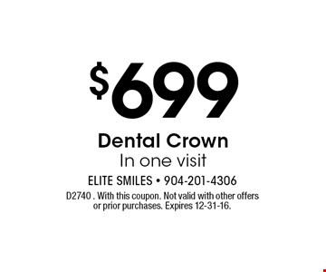 $699 Dental Crown In one visit. D2740 . With this coupon. Not valid with other offers or prior purchases. Expires 12-31-16.