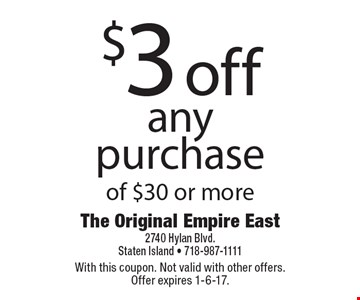 $3 off any purchase of $30 or more. With this coupon. Not valid with other offers. Offer expires 1-6-17.