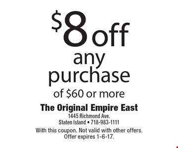 $8 off any purchase of $60 or more. With this coupon. Not valid with other offers. Offer expires 1-6-17.