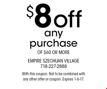 $8 off any purchase of $60 or more. With this coupon. Not to be combined with any other offer or coupon. Expires 1-6-17.