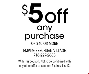 $5 off any purchase of $40 or more. With this coupon. Not to be combined with any other offer or coupon. Expires 1-6-17.