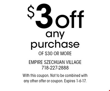 $3 off any purchase of $30 or more. With this coupon. Not to be combined with any other offer or coupon. Expires 1-6-17.
