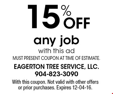 15% Off any jobwith this adMUST PRESENT COUPON AT TIME OF ESTIMATE.. With this coupon. Not valid with other offers or prior purchases. Expires 12-04-16.