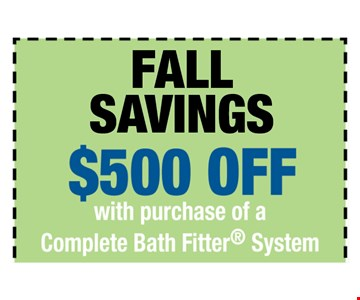 $500 off with purchase of a Complete Bath Fitter System. One offer per customer. One complete tub or shower, wall and valve. Coupon MUST be presented at time of consultation only. Offer applied to same day purchases. Valid only at participating Bath Fitter locations. See associate for details. Expires 12-04-16.