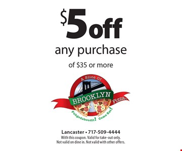 $5 off any purchase of $35 or more. With this coupon. Valid for take-out only. Not valid on dine in. Not valid with other offers.