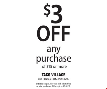 $3 off any purchase of $15 or more. With this coupon. Not valid with other offers or prior purchases. Offer expires 12-31-17.