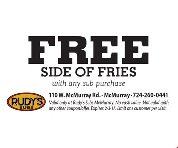 Free Side of fries with any sub purchase. Valid only at Rudy's Subs McMurray. No cash value. Not valid with any other coupon/offer. Expires 2-3-17. Limit one customer per visit.