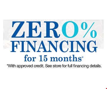 Zero % financing for 15 months. with approved credit.See stores for full financing options.