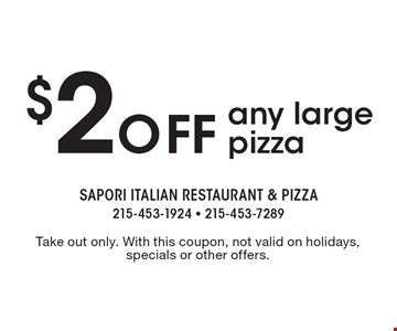$2 off any large pizza. Take out only. With this coupon, not valid on holidays, specials or other offers.