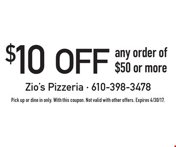 $10 off any order of $50 or more. Pick up or dine in only. With this coupon. Not valid with other offers. Expires 4/30/17.