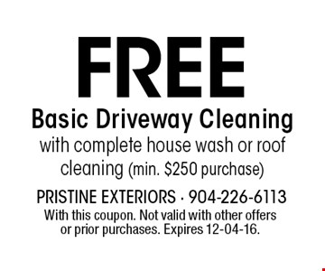 Free Basic Driveway Cleaning with complete house wash or roof cleaning (min. $250 purchase). With this coupon. Not valid with other offers or prior purchases. Expires 12-04-16.