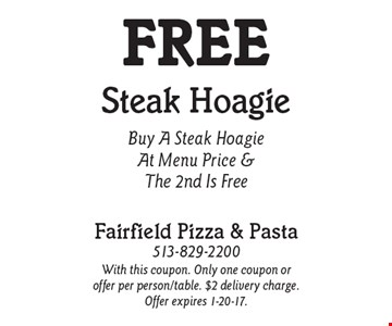 Free Steak Hoagie Buy A Steak Hoagie At Menu Price & The 2nd Is Free. With this coupon. Only one coupon or offer per person/table. $2 delivery charge. Offer expires 1-20-17.
