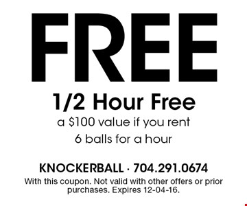 Free 1/2 Hour Free a $100 value if you rent 6 balls for a hour. With this coupon. Not valid with other offers or prior purchases. Expires 12-04-16.
