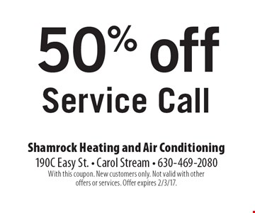 50% off Service Call. With this coupon. New customers only. Not valid with other offers or services. Offer expires 2/3/17.