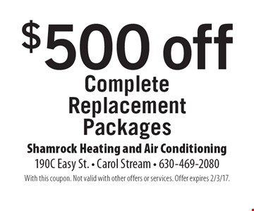$500 off Complete Replacement Packages. With this coupon. Not valid with other offers or services. Offer expires 2/3/17.