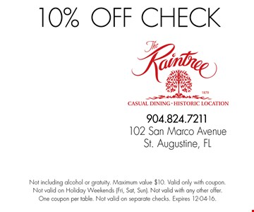 10% OFF Check. Not including alcohol or gratuity. Maximum value $10. Valid only with coupon.Not valid on Holiday Weekends (Fri, Sat, Sun). Not valid with any other offer.One coupon per table. Not valid on separate checks. Expires 12-04-16.