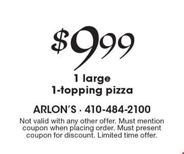 $9.99 1 large 1-topping pizza. Not valid with any other offer. Must mention coupon when placing order. Must present coupon for discount. Limited time offer.