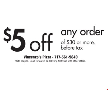 $5 off any order of $30 or more (before tax). With coupon. Good for eat-in or delivery. Not valid with other offers.