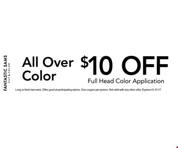 $10 off All Over Color. Long or thick hair extra. Offer good at participating salons. One coupon per person. Not valid with any other offer. Expires 01-31-17.