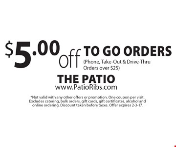 $5.00 off To Go Orders (Phone, Take-Out & Drive-Thru Orders over $25). *Not valid with any other offers or promotion. One coupon per visit. Excludes catering, bulk orders, gift cards, gift certificates, alcohol and online ordering. Discount taken before taxes. Offer expires 2-3-17.