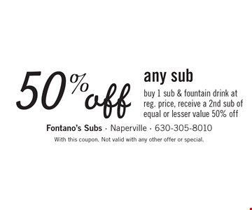 50% off any sub buy 1 sub & fountain drink at reg. price, receive a 2nd sub of equal or lesser value 50% off. With this coupon. Not valid with any other offer or special.
