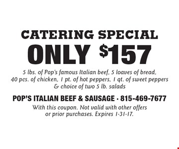 Catering Special Only $157 5 lbs. of Pop's famous Italian beef, 5 loaves of bread, 40 pcs. of chicken, 1 pt. of hot peppers, 1 qt. of sweet peppers & choice of two 5 lb. salads. With this coupon. Not valid with other offers or prior purchases. Expires 1-31-17.