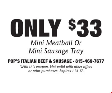 Only $33 Mini Meatball Or Mini Sausage Tray. With this coupon. Not valid with other offers or prior purchases. Expires 1-31-17.