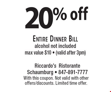 20% off entire dinner bill. Alcohol not included. Max value $10  (valid after 3pm). With this coupon. Not valid with other offers/discounts. Limited time offer.