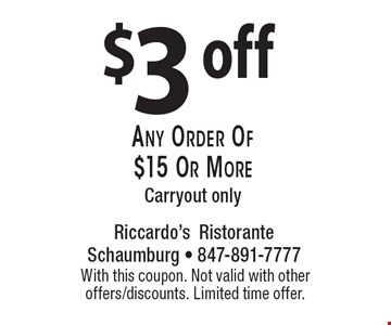 $3 off any order of $15 or more. Carryout only. With this coupon. Not valid with other offers/discounts. Limited time offer.