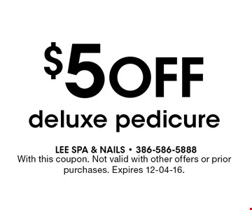 $5 Off deluxe pedicure. With this coupon. Not valid with other offers or prior purchases. Expires 12-04-16.