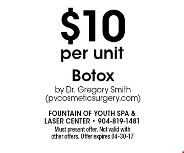 $10 per unit Botoxby Dr. Gregory Smith (pvcosmeticsurgery.com). Must present offer. Not valid with other offers. Offer expires 04-30-17