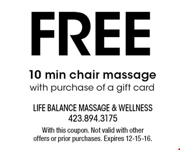 FREE 10 min chair massage with purchase of a gift card. With this coupon. Not valid with other offers or prior purchases. Expires 12-15-16.
