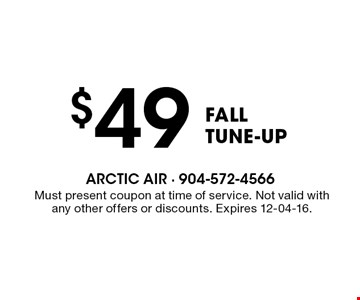 $49 FALL TUNE-UP. Must present coupon at time of service. Not valid with any other offers or discounts. Expires 12-04-16.