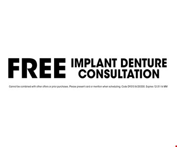 FREE Implant Denture Consultation. Cannot be combined with other offers or prior purchases. Please present card or mention when scheduling. Code D9310 & D0330. Expires 12-31-16 MM