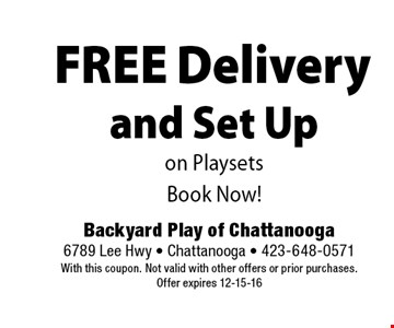 FREE Delivery and Set Upon Playsets Book Now! Backyard Play of Chattanooga 6789 Lee Hwy - Chattanooga - 423-648-0571 With this coupon. Not valid with other offers or prior purchases. Offer expires 12-15-16