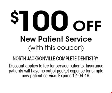 $100 oFF New Patient Service (with this coupon). Discount applies to fee for service patients. Insurance patients will have no out of pocket expense for simple new patient service. Expires 12-04-16.