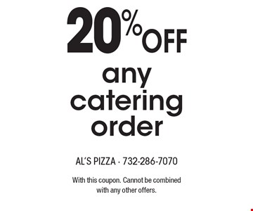 20%Off any catering order. With this coupon. Cannot be combinedwith any other offers.