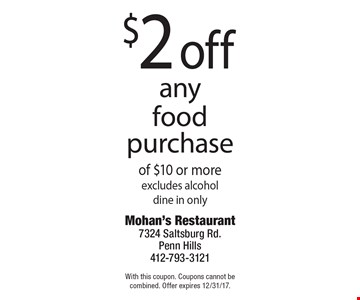 $2 off any food purchase of $10 or more, excludes alcohol, dine in only. With this coupon. Coupons cannot be combined. Offer expires 12/31/17.