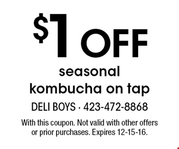 $1 Off seasonal kombucha on tap. With this coupon. Not valid with other offersor prior purchases. Expires 12-15-16.