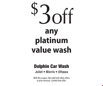 $3 off anyplatinum value wash. With this coupon. Not valid with other offersor prior services. Limited time offer.
