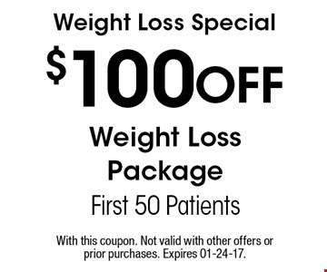 $100 Off Weight LossPackageFirst 50 PatientsWeight Loss Special . With this coupon. Not valid with other offers or prior purchases. Expires 01-24-17.