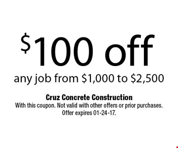 $100 off any job from $1,000 to $2,500. Cruz Concrete ConstructionWith this coupon. Not valid with other offers or prior purchases. Offer expires 01-24-17.