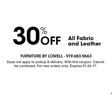 30% Off All Fabric and Leather. Does not apply to pickup & delivery. With this coupon. Cannot be combined. For new orders only. Expires 01-24-17.