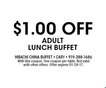 $1.00 OFF Adult Lunch Buffet. Hibachi China Buffet - Cary - 919-388-1686With this coupon. One coupon per table. Not valid with other offers. Offer expires 01-24-17.