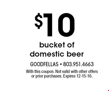 $10 bucket of domestic beer. With this coupon. Not valid with other offers or prior purchases. Expires 12-15-16.