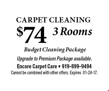 $74  Carpet Cleaning . Upgrade to Premium Package available.Encore Carpet Care - 919-899-9494Cannot be combined with other offers. Expires01-24-17.