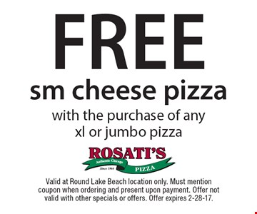 FREE sm cheese pizza with the purchase of any xl or jumbo pizza. Valid at Round Lake Beach location only. Must mention coupon when ordering and present upon payment. Offer not valid with other specials or offers. Offer expires 2-28-17.