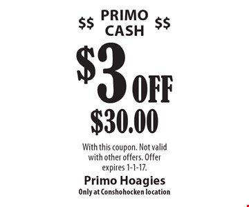 Primo Cash. $3 Off $30.00. With this coupon. Not valid with other offers. Offer expires 1-1-17.