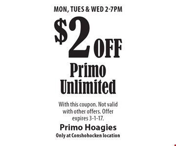 Mon, Tues & Wed 2-7pm. $2 Off Primo Unlimited. With this coupon. Not valid with other offers. Offer expires 3-1-17.